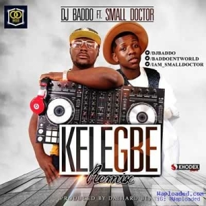 DJ Baddo - Kelegbe (Remix) ft. Small Doctor